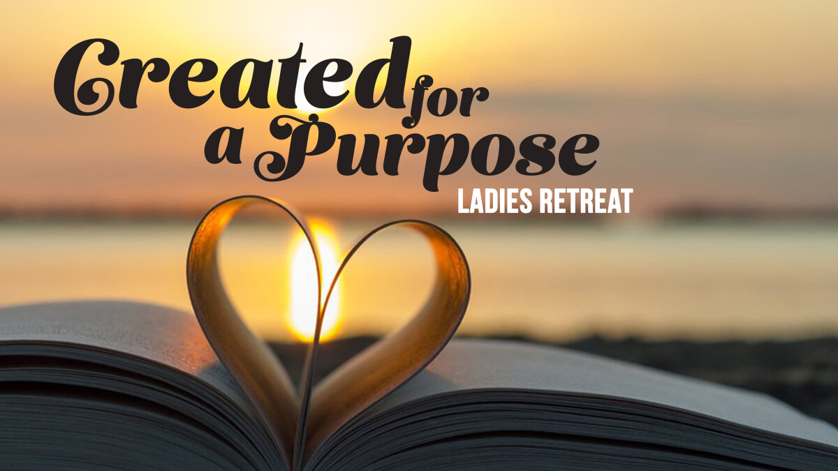 Created for a Purpose Ladies Retreat