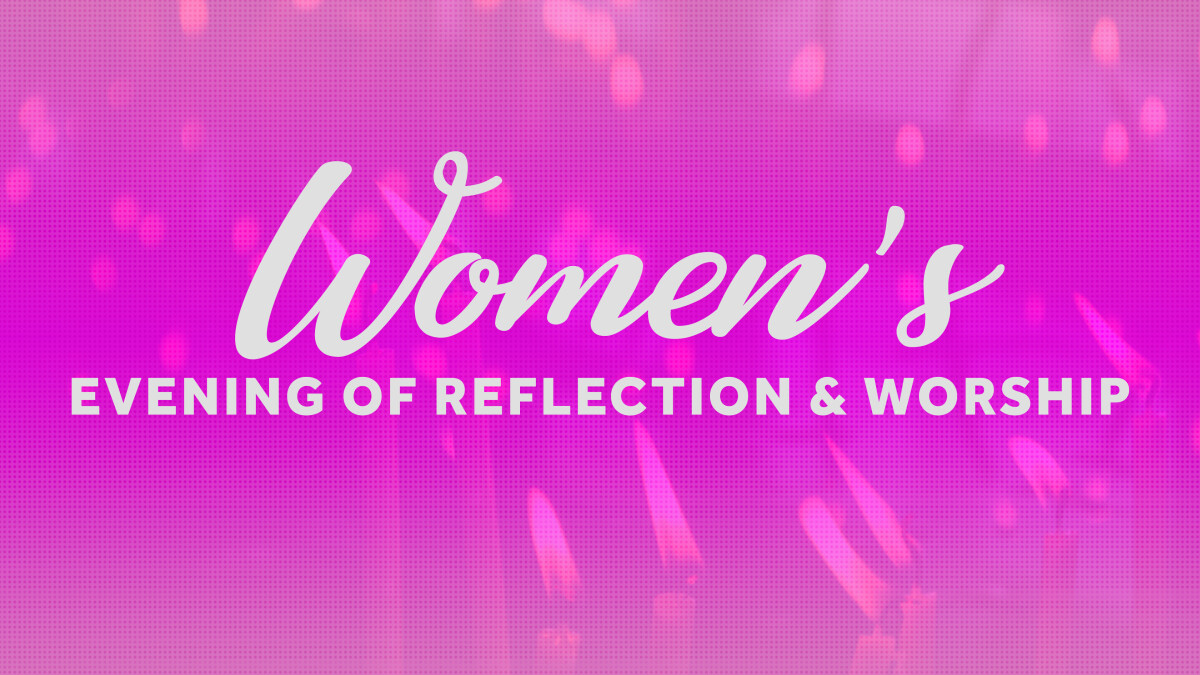 Women's Ministry Evening of Worship and Reflection