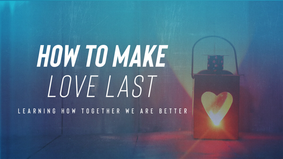 """How To Make Love Last"" Marriage Conference Registration"