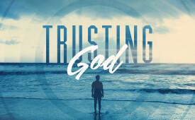 Trusting God Week 1