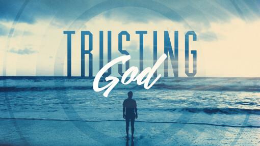 Trusting God Week 3